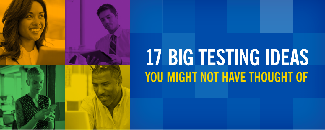 17 Big Testing Ideas You Might Not Have Thought Of