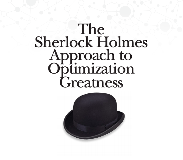 Sherlock Holmes Approach to Optimization Greatness
